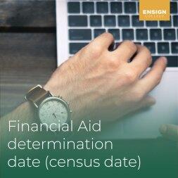 Financial Aid Determination Date (Census Date)